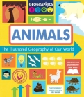 Animals: The Illustrated Geography of Our World (Geographics Geography for Kids) Cover Image