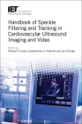 Handbook of Speckle Filtering and Tracking in Cardiovascular Ultrasound Imaging and Video Cover Image