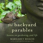 The Backyard Parables: Lessons on Gardening, and Life Cover Image
