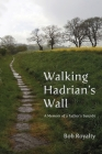 Walking Hadrian's Wall: A Memoir of a Father's Suicide Cover Image