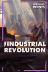 The Industrial Revolution (Turning Points) Cover Image