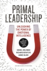 Primal Leadership: Unleashing the Power of Emotional Intelligence Cover Image