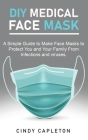 Diy medical face mask: A Simple Guide to Make Face Masks to Protect You and Your Family From Infections and viruses Cover Image