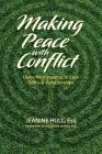 Making Peace with Conflict: Using Neuroscience to Ease Difficult Relationships Cover Image