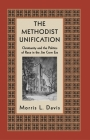 The Methodist Unification: Christianity and the Politics of Race in the Jim Crow Era (Religion) Cover Image