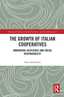 The Growth of Italian Cooperatives: Innovation, Resilience and Social Responsibility (Routledge Studies in Social Enterprise & Social Innovation) Cover Image