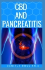 CBD and Pancreatitis: Expert Guide on Treating Acute, Chronic, Abscess & Pseudocysts Pancreas Inflammation with CBD Oil Cover Image