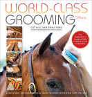 World-Class Grooming for Horses: The English Rider's Complete Guide to Daily Care and Competition Cover Image