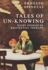 Tales of Un-Knowing: Therapeutic Encounters from an Existential Perspective Cover Image