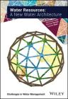 Water Resources: A New Water Architecture (Challenges in Water Management) Cover Image