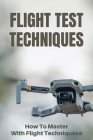 Flight Test Techniques: How To Master With Flight Techniques: Basic Flight Maneuvers Cover Image