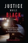 Justice While Black: Helping African-American Families Navigate and Survive the Criminal Justice System Cover Image