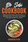 Dr Sebi Cookbook: Delicious and Simple Alkaline Dishes To Naturally Detox Your Body, Lose Weight And Supercharge Your Health Cover Image