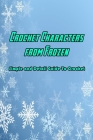 Crochet Characters from Frozen: Simple and Detail Guide To Crochet: Frozen Crochet Ideas Cover Image