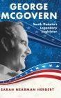 George McGovern: South Dakota's Legendary Legislator Cover Image