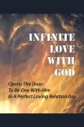 Infinite Love With God: Opens The Door To Be One With Him In A Perfect Loving Relationship: Accept Jesus In Our Hearts Cover Image