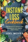 Instant Loss Cookbook: The Definitive Weight Loss Cookbook For Health and Fitness Cover Image