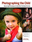 Photographing the Child: Natural Light Techniques for Beautiful, Profitable Portraits Cover Image