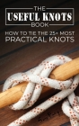 The Useful Knots Book: How to Tie the 25+ Most Practical Knots Cover Image