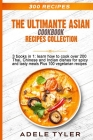 The Ultimate Asian Cookbook: 3 books in 1: learn how to cook over 200 Thai, Chinese and Indian dishes for spicy and tasty meals Plus 100 vegetarian Cover Image