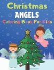 Christmas Angels Coloring Book For Kids: 50 Beautiful Pages to Color, Christmas Coloring Books for Boys, Kids, Girls (Ages 4-8) - Great Christmas Pres Cover Image