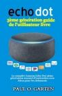Echo Dot 3ème génération guide de l'utilisateur livre: Le complet Amazon Echo Dot 3ème génération manuel d'instruction avec Alexa pour les debutants Cover Image