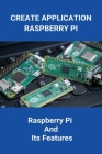 Create Application Raspberry Pi: Raspberry Pi And Its Features: Raspberry Pi Course Syllabus Cover Image