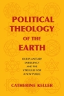Political Theology of the Earth: Our Planetary Emergency and the Struggle for a New Public (Insurrections: Critical Studies in Religion) Cover Image