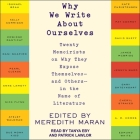 Why We Write about Ourselves Lib/E: Twenty Memoirists on Why They Expose Themselves (and Others) in the Name of Literature Cover Image