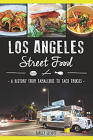 Los Angeles Street Food:: A History from Tamaleros to Taco Trucks Cover Image
