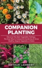 Companion Planting: Discover the Best Vegetable Pairings . The Easy Way to Companion Gardening to Grow Healthy, Organic Vegetable at Home. Cover Image