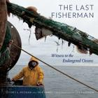 The Last Fisherman: Witness to the Endangered Oceans Cover Image
