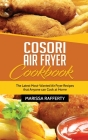 Cosori Air Fryer Cookbook: The Latest Most-Wanted Air Fryer Recipes that Anyone can Cook at Home Cover Image