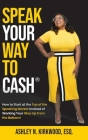 Speak Your Way to Cash(R): How to Start at the Top of the Speaking Market Instead of Working Your Way up From the Bottom! Cover Image