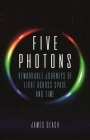 Five Photons: Remarkable Journeys of Light Across Space and Time Cover Image