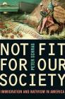 Not Fit for Our Society: Immigration and Nativism in America Cover Image