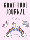 Unicorn Gratitude Journal for Kids: Unicorn Draw and Write Journal to Teach Children to Practice Gratitude and Mindfulness - Unicorn Gratitude Noteboo Cover Image