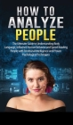How to Analyze People: The Ultimate Guide to Understanding Body Language, Influence Human Behavior and Speed Reading People with Emotional In Cover Image