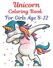 Unicorn Coloring Book For Girls Age 8-12: Unicorn Color By Number Coloring Book for For All Of Ages Kids Cover Image