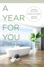 A Year For You: Release the Clutter, Reduce the Stress, Reclaim Your Life Cover Image