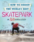 How to Design the World's Best Skatepark: In 10 Simple Steps Cover Image
