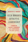Ella Baker's Catalytic Leadership: A Primer on Community Engagement and Communication for Social Justice (Communication for Social Justice Activism #2) Cover Image