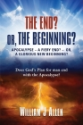 The End? Or, the Beginning?: Apocalypse - A Fiery End? - Or, a Glorious New Beginning? Cover Image