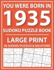 Large Print Sudoku Puzzle Book: You Were Born In 1935: A Special Easy To Read Sudoku Puzzles For Adults Large Print (Easy to Read Sudoku Puzzles for S Cover Image