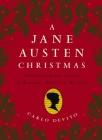 A Jane Austen Christmas: Celebrating the Season of Romance, Ribbons and Mistletoe Cover Image