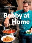 Bobby at Home: Fearless Flavors from My Kitchen: A Cookbook Cover Image