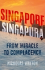 Singapore, Singapura: From Miracle to Complacency Cover Image
