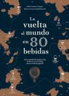 La vuelta al mundo en 80 bebidas: Atlas mundial de degustación, desde la cerveza belga hasta el whisky japonés Cover Image