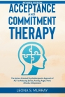 Acceptance and Commitment Therapy - Revised Edition: The Action-Oriented Psychotherapeutic Approach of ACT to Reducing Stress, Anxiety, Anger, Panic A Cover Image