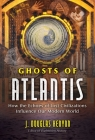 Ghosts of Atlantis: How the Echoes of Lost Civilizations Influence Our Modern World Cover Image